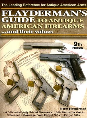 Flayderman's Guide to Antique American Firearms... and Their Values By Flayderman, Norm